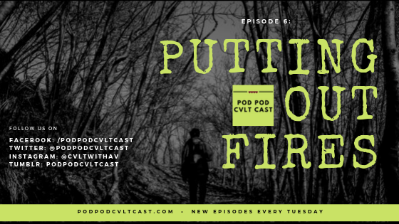 Pod Pod Cvlt Cast Episode 6: Putting Out Fires where hosts talk about living and loving with anxiety