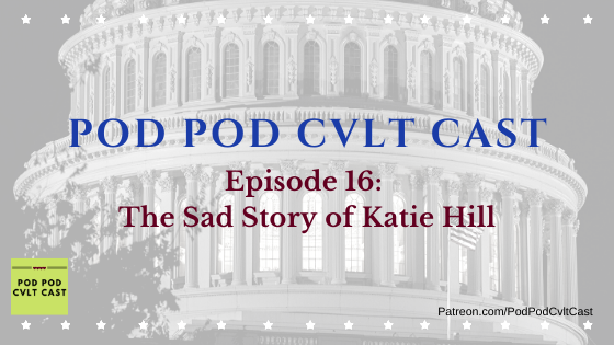 Pod Pod Cvlt Cast hosts discuss the Katie Hill congress resignation, revenge porn, double-standards, football, why polyamorous people are ugly, and authenticity on episode 16: The Sad Story of Katie Hill