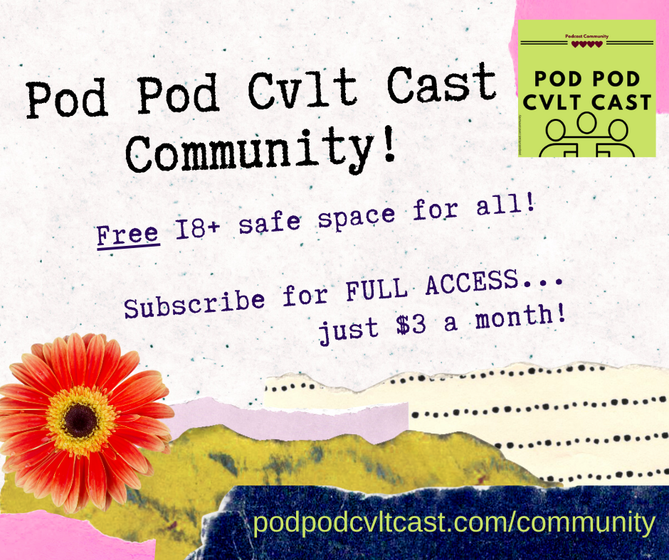 "The Pod Pod Cvlt Cast Community is a Discord based text and voice chat resource for anyone 18 years of age or older. All of our channels are flagged as NSFW, but our ""free access"" channels do not permit NSFW content."