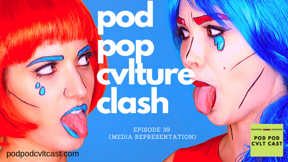 Episode 39 of the Pod Pod Cvlt Cast Pod Pop Cvlture Clash (Media Representation about representation for nonmonogamy and kink and lgbtqia+ in the media.