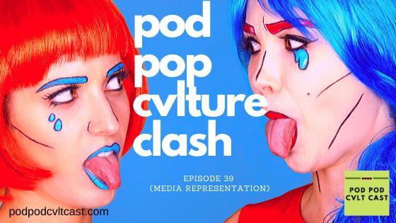 Episode 39 of the Pod Pod Cvlt Cast Pod Pop Cvlture Clash (Media Representation about representation for nonmonogamy and kink and lgbtqia+ in the media.